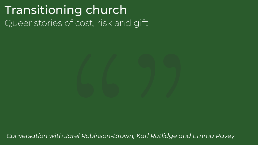 Podcast 3: Transitioning Church: queer stories of cost, risk and gift